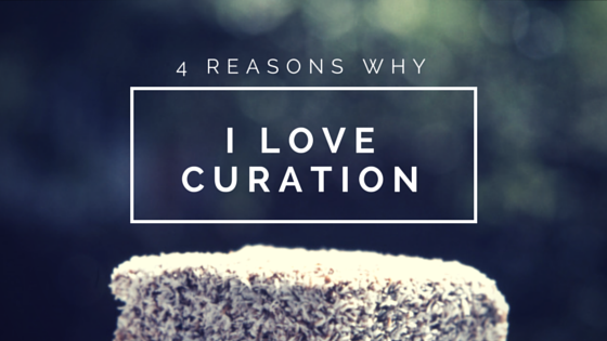 4 Reasons Why I love curation and tools I can confidently recommend
