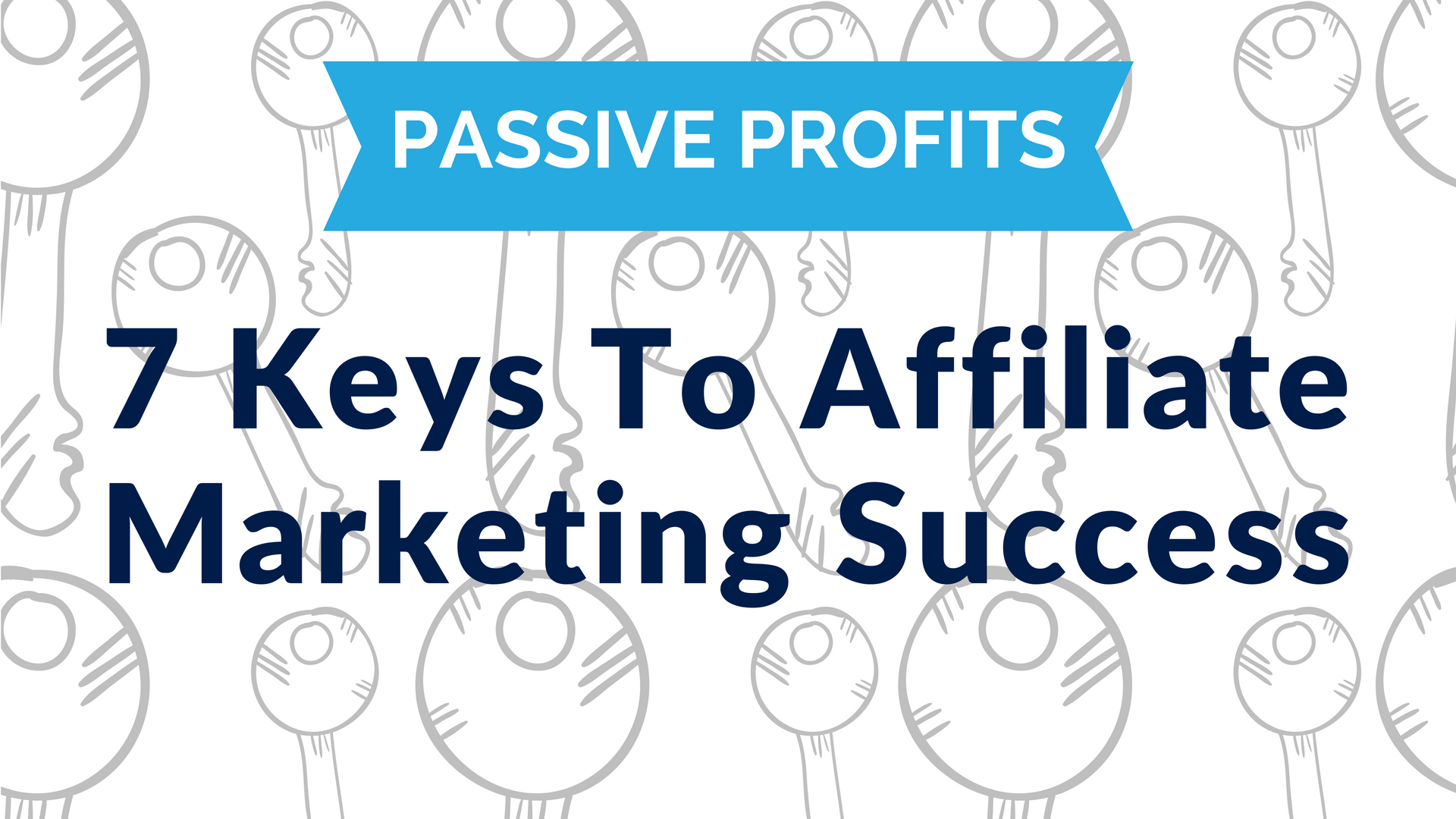 passive profits 7 keys to affiliate marketing successs